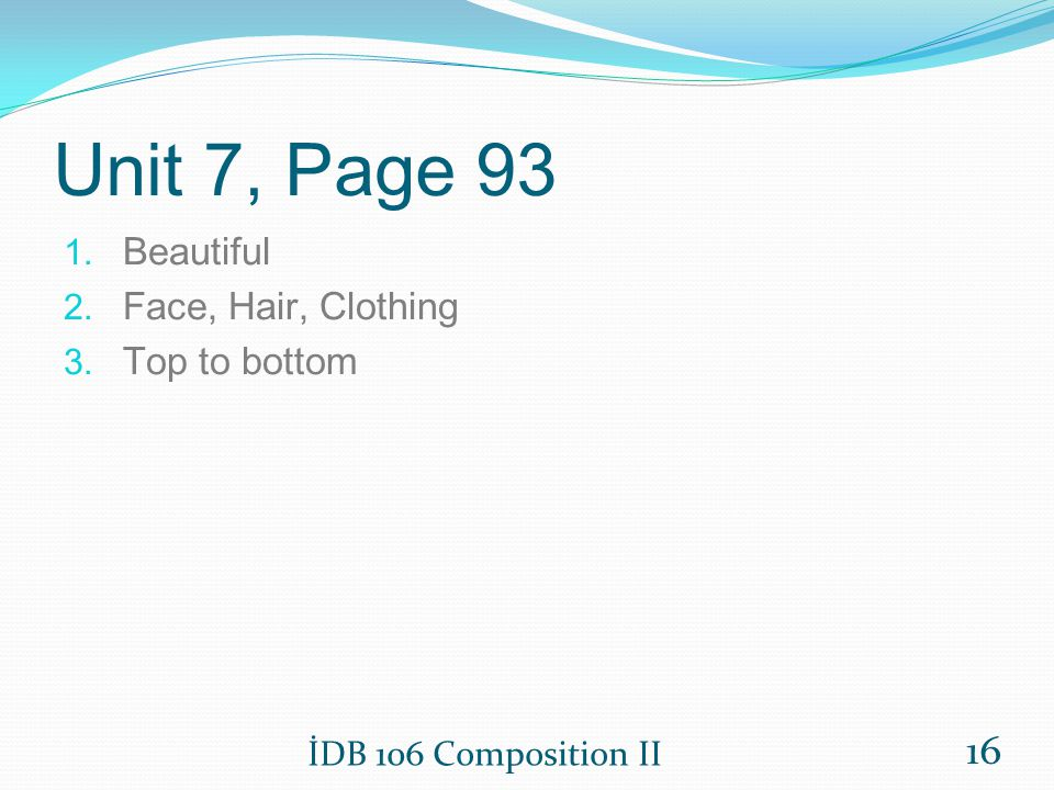 Unit 7, Page 93 Beautiful Face, Hair, Clothing Top to bottom