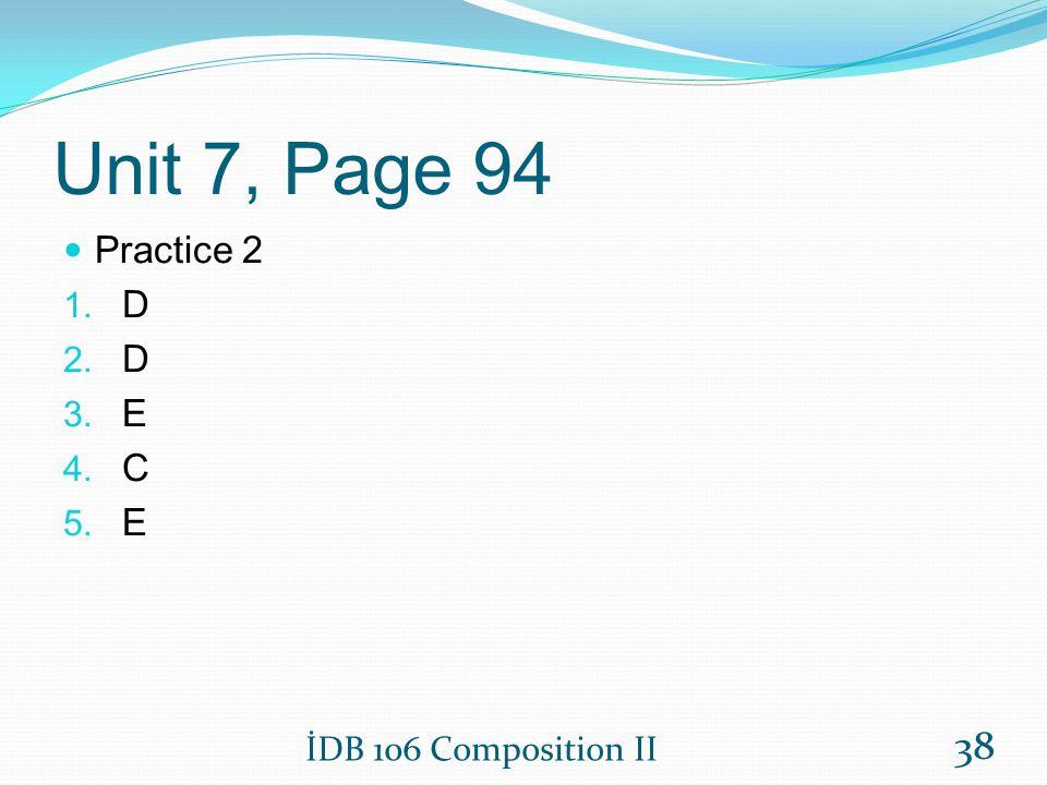 Unit 7, Page 94 Practice 2 D E C İDB 106 Composition II