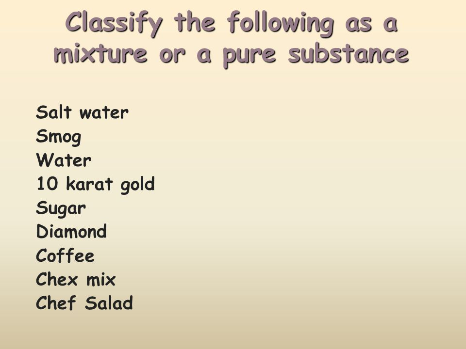 Classify the following as a mixture or a pure substance