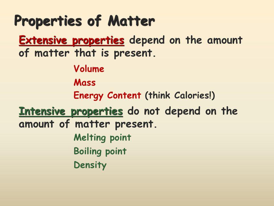 Properties of Matter Extensive properties depend on the amount of matter that is present. Volume. Mass.