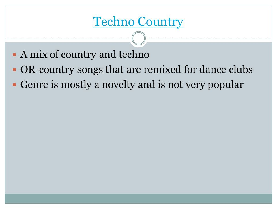 Techno Country A mix of country and techno