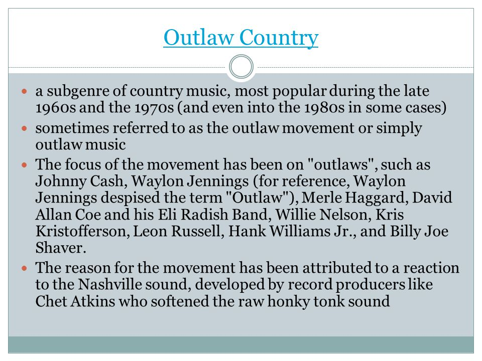 Outlaw Country a subgenre of country music, most popular during the late 1960s and the 1970s (and even into the 1980s in some cases)