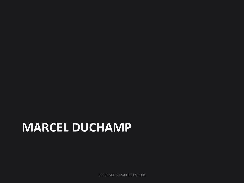 Marcel Duchamp annasuvorova.wordpress.com