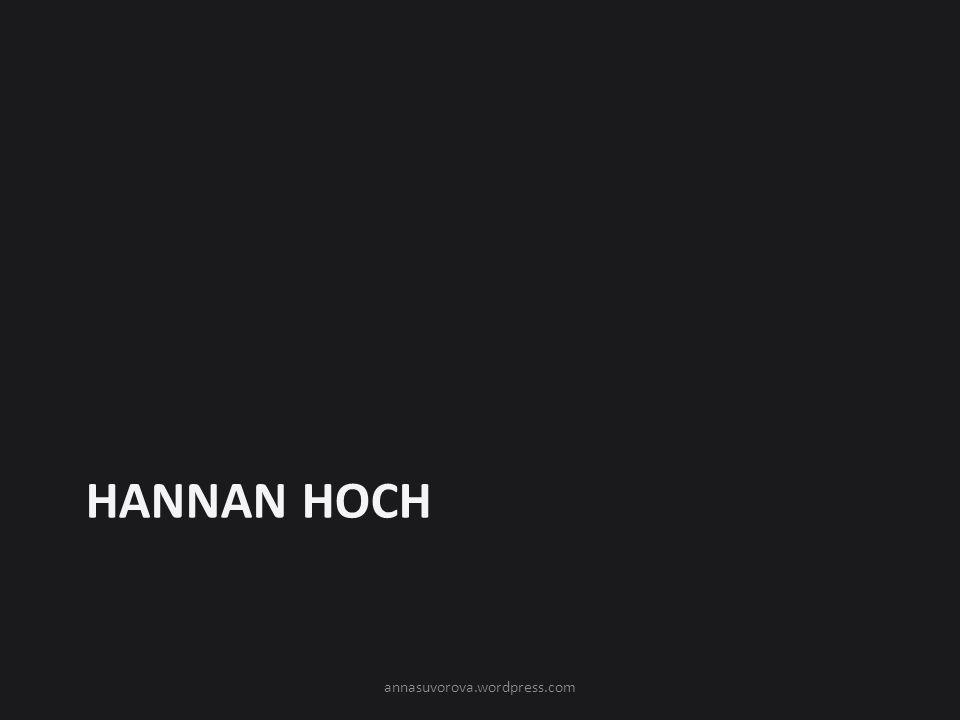 HANNAN HOCH annasuvorova.wordpress.com