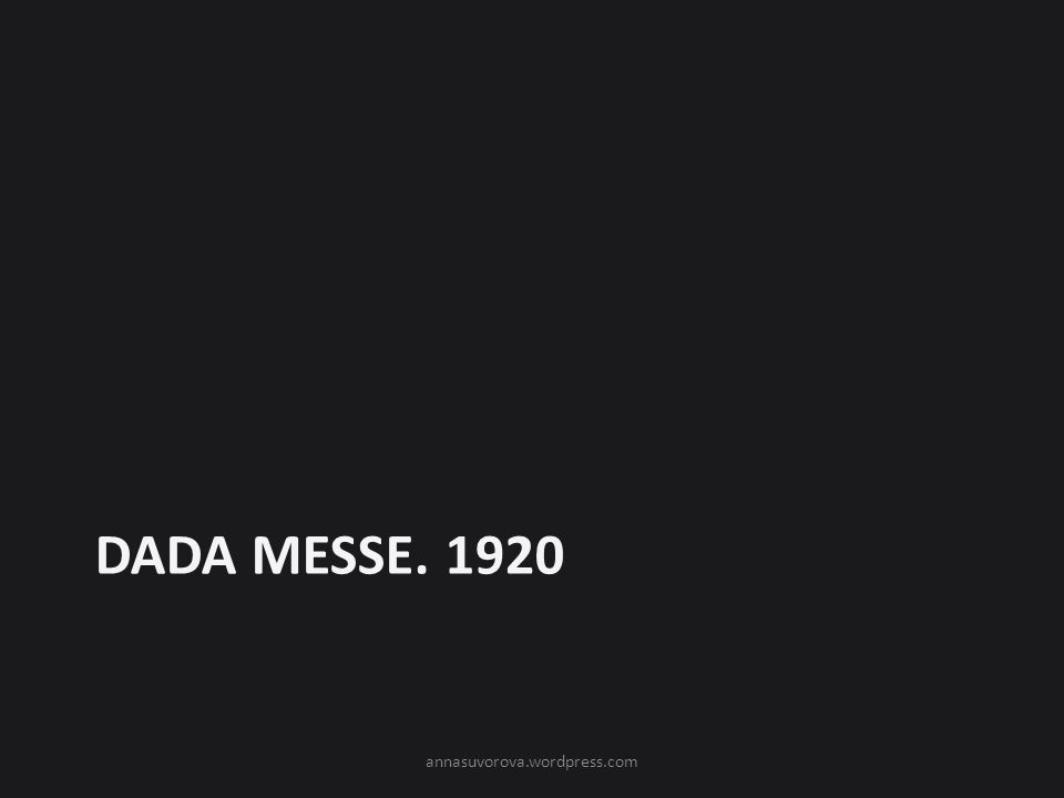 DADA Messe. 1920 annasuvorova.wordpress.com