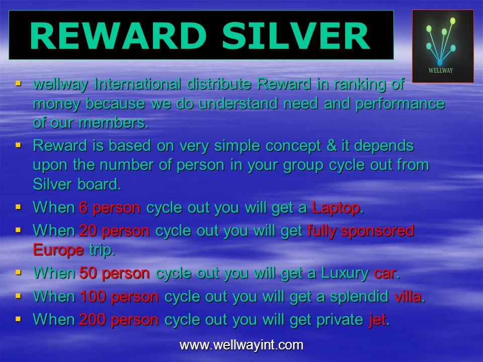 REWARD SILVER wellway International distribute Reward in ranking of money because we do understand need and performance of our members.