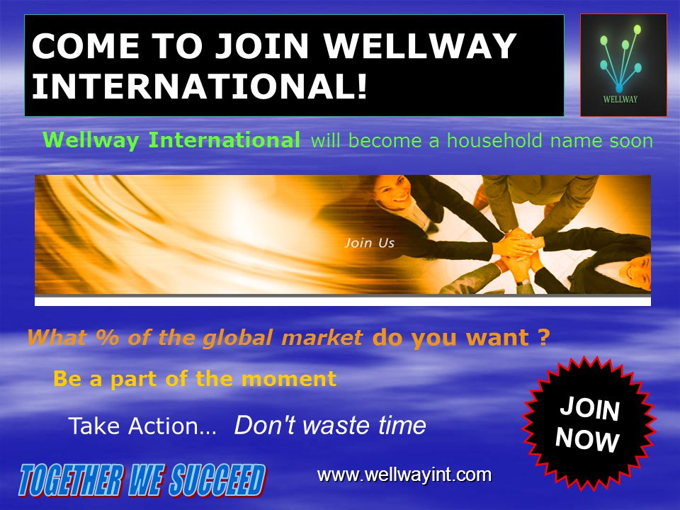 COME TO JOIN WELLWAY INTERNATIONAL!