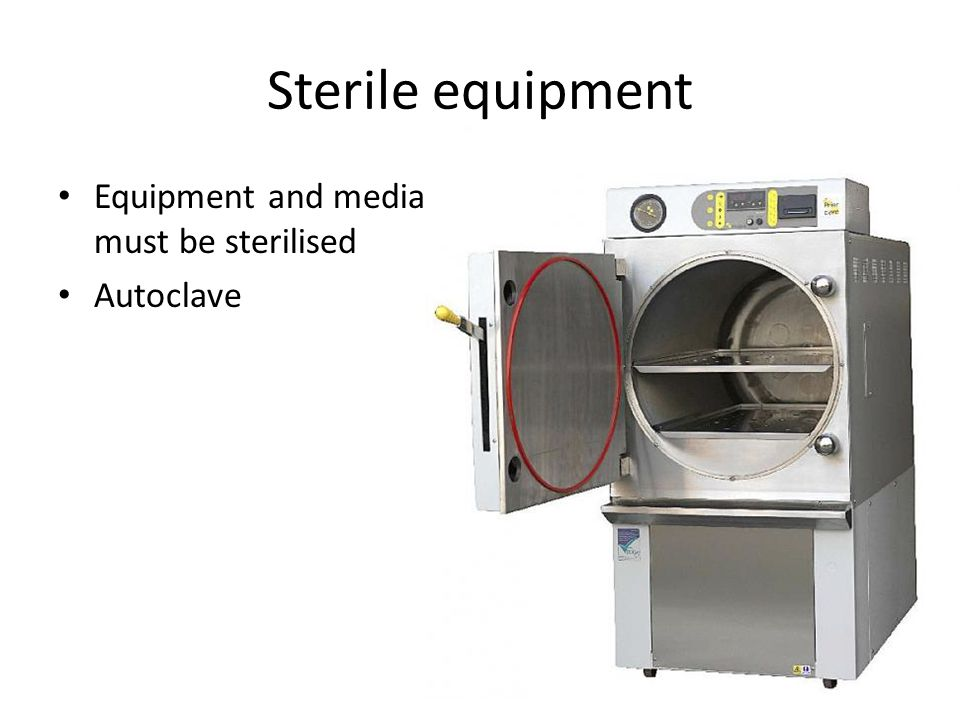 Sterile equipment Equipment and media must be sterilised Autoclave