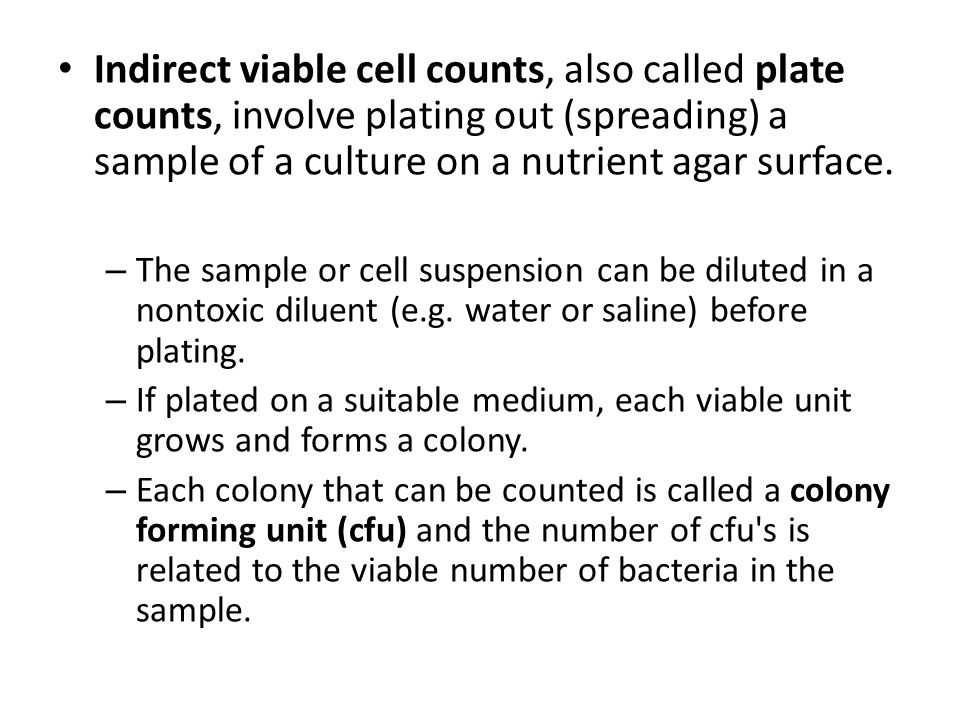 Indirect viable cell counts, also called plate counts, involve plating out (spreading) a sample of a culture on a nutrient agar surface.