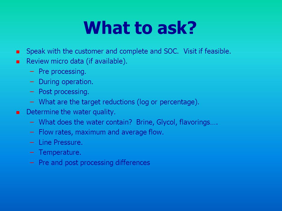 What to ask Speak with the customer and complete and SOC. Visit if feasible. Review micro data (if available).
