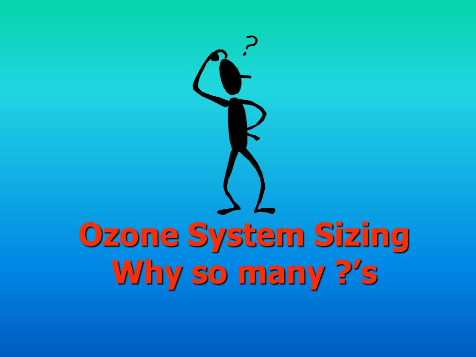Ozone System Sizing Why so many 's