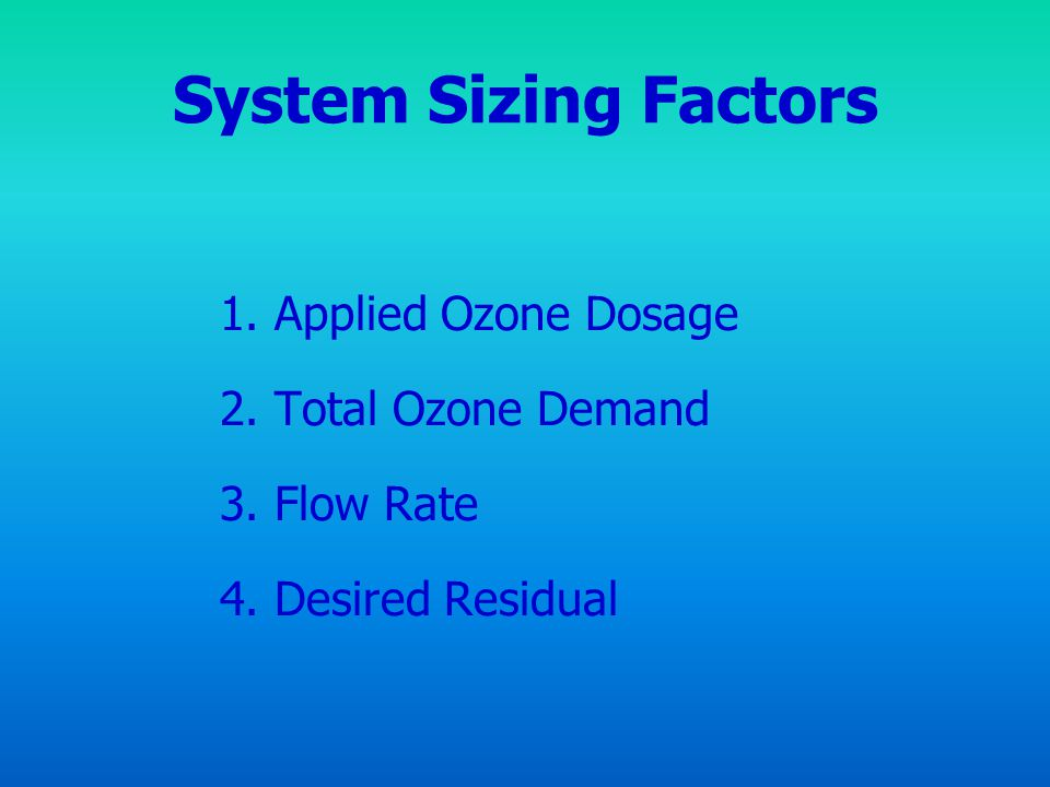 System Sizing Factors 1. Applied Ozone Dosage 2. Total Ozone Demand