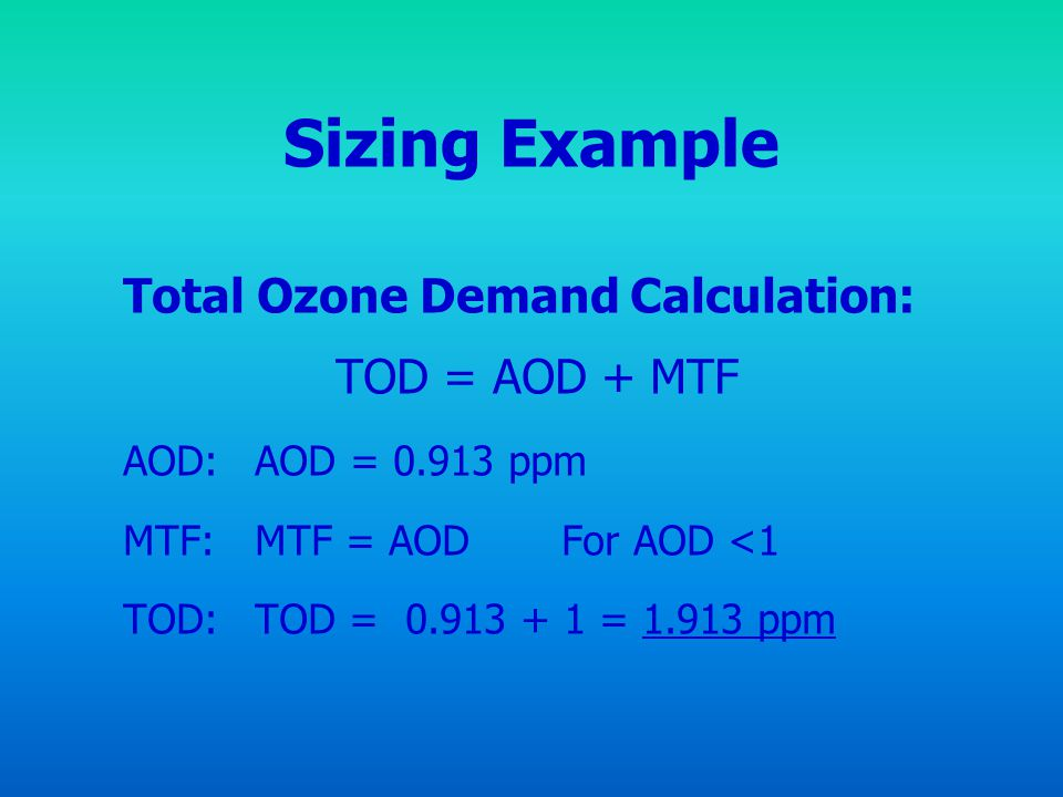 Sizing Example Total Ozone Demand Calculation: TOD = AOD + MTF