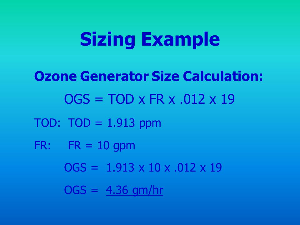 Sizing Example Ozone Generator Size Calculation:
