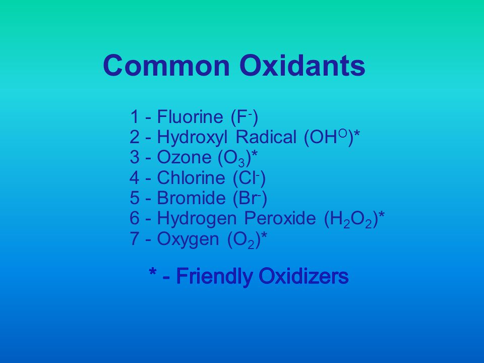 Common Oxidants * - Friendly Oxidizers 1 - Fluorine (F-)