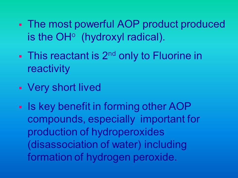 The most powerful AOP product produced is the OHo (hydroxyl radical).