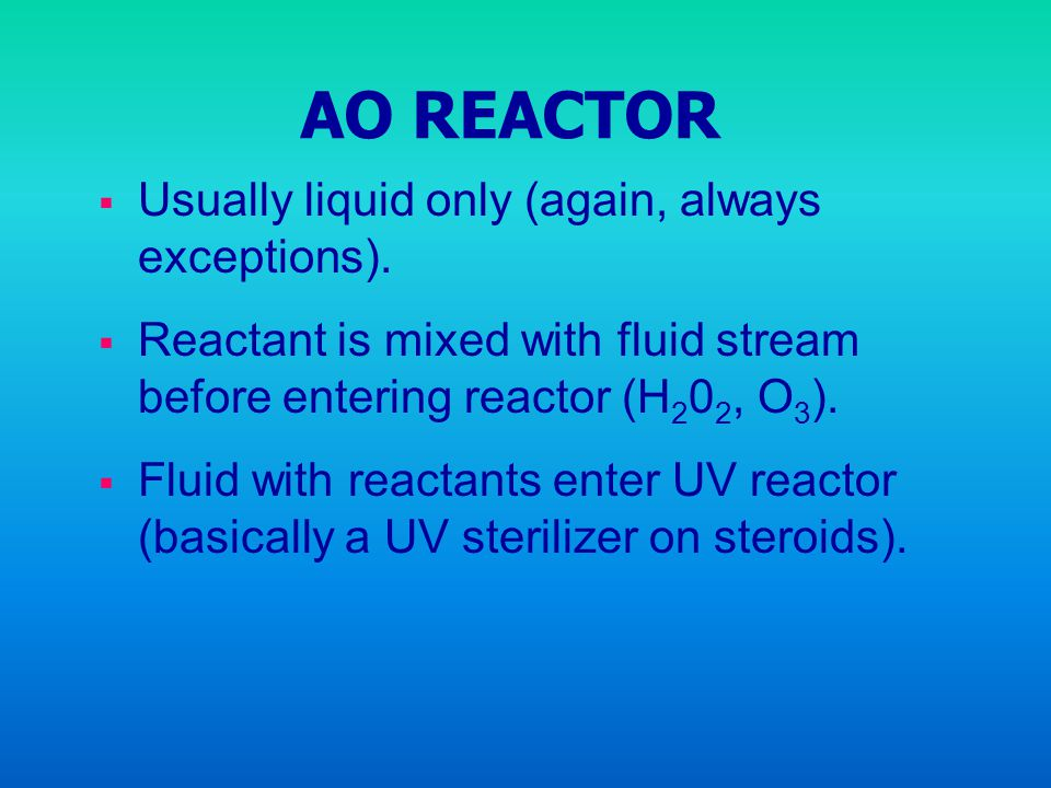 AO REACTOR Usually liquid only (again, always exceptions).