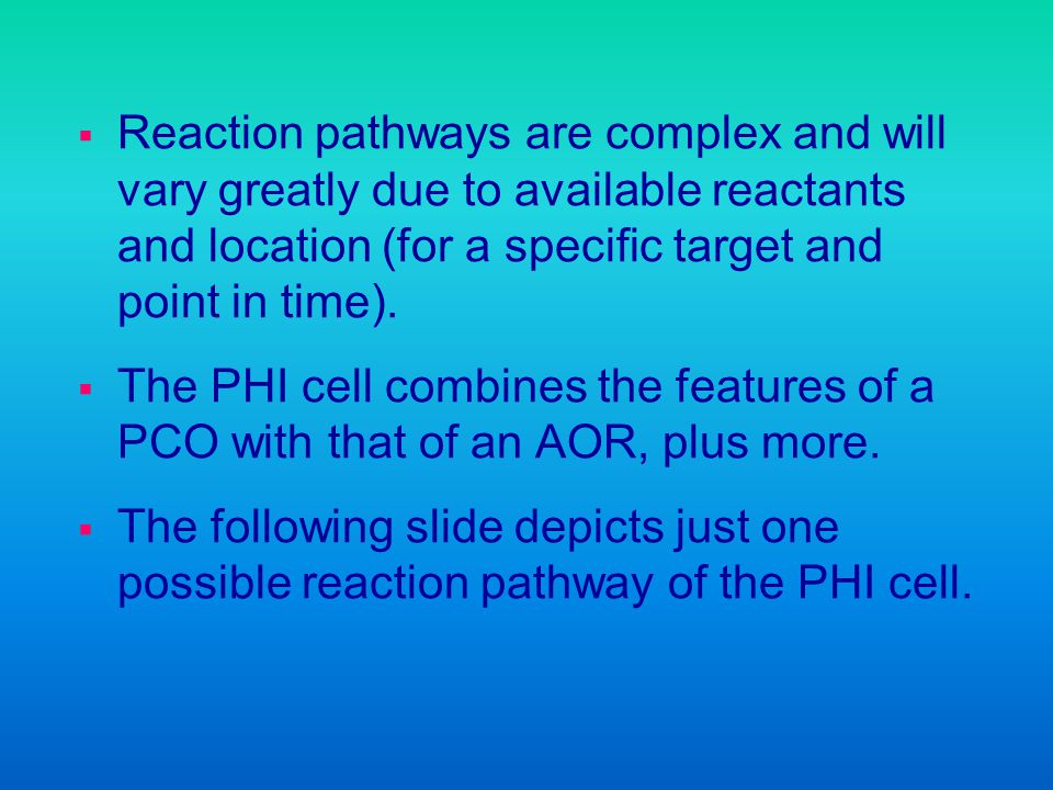 Reaction pathways are complex and will vary greatly due to available reactants and location (for a specific target and point in time).