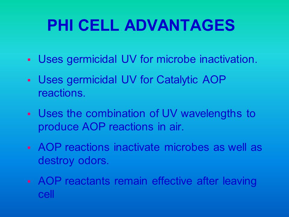 PHI CELL ADVANTAGES Uses germicidal UV for microbe inactivation.