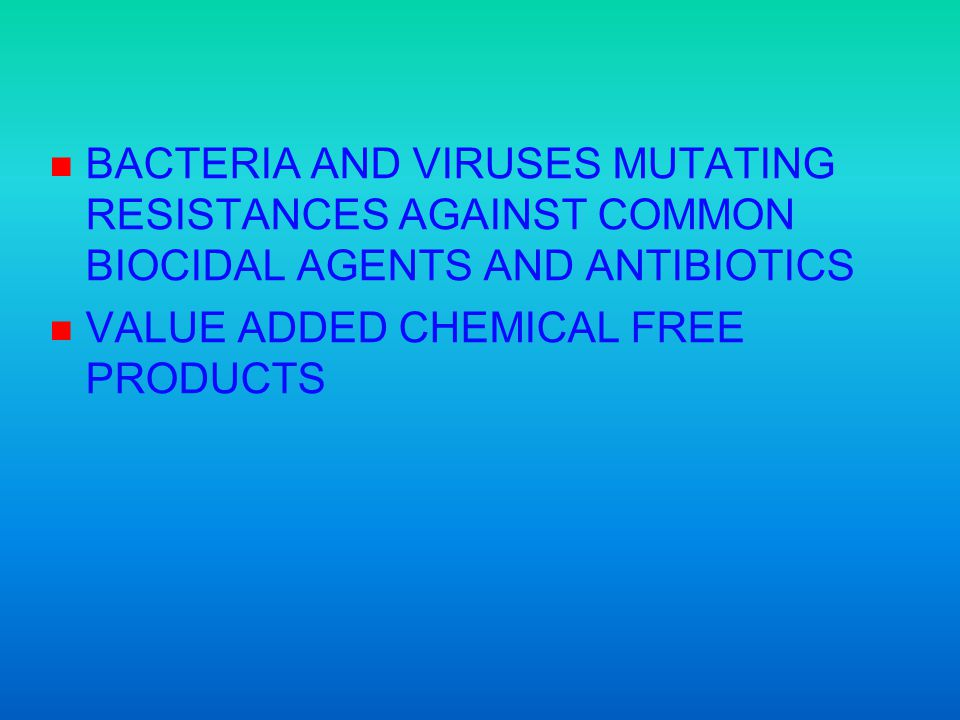 BACTERIA AND VIRUSES MUTATING RESISTANCES AGAINST COMMON BIOCIDAL AGENTS AND ANTIBIOTICS
