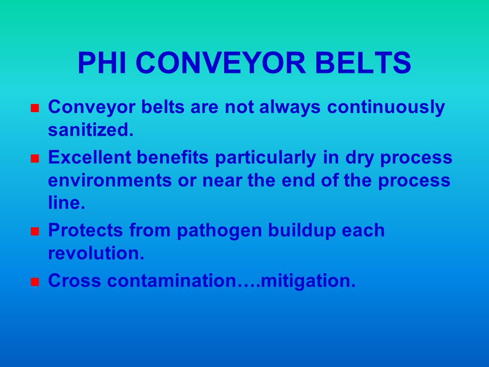 PHI CONVEYOR BELTS Conveyor belts are not always continuously sanitized.