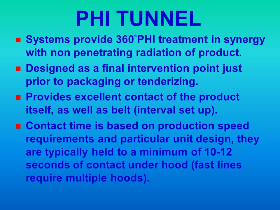 PHI TUNNEL Systems provide 360 PHI treatment in synergy with non penetrating radiation of product.