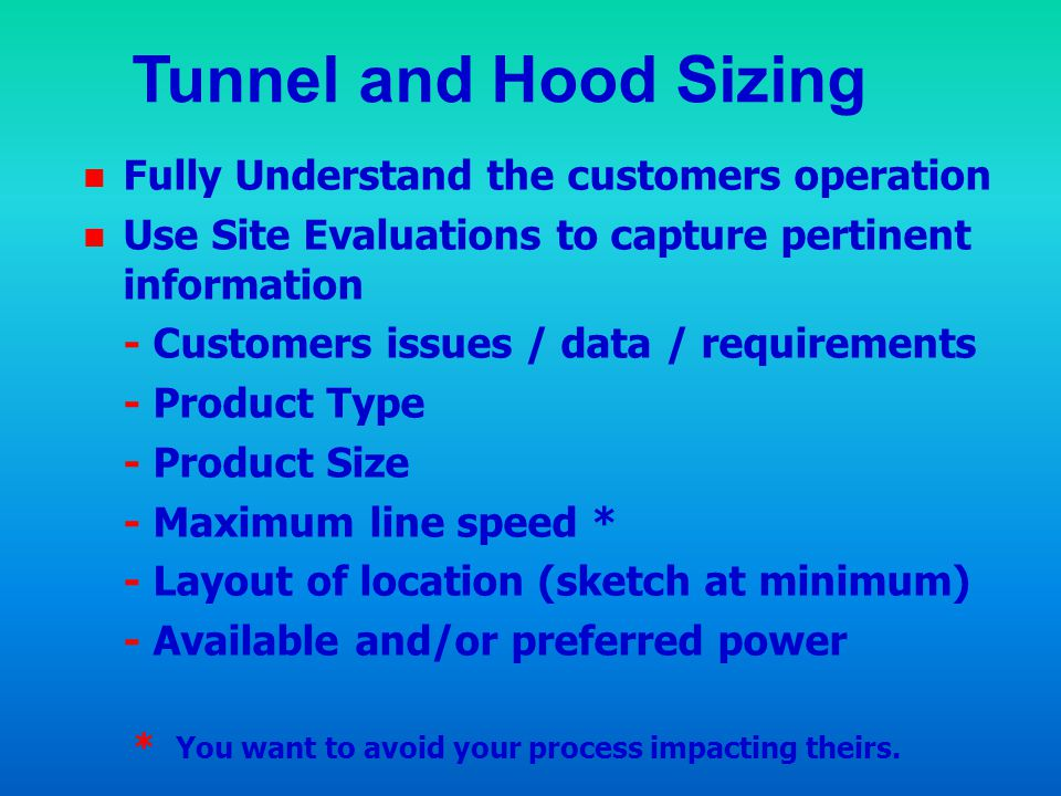 Tunnel and Hood Sizing Fully Understand the customers operation