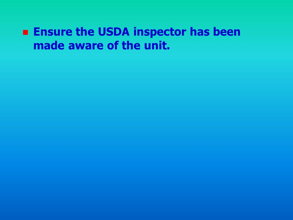 Ensure the USDA inspector has been made aware of the unit.