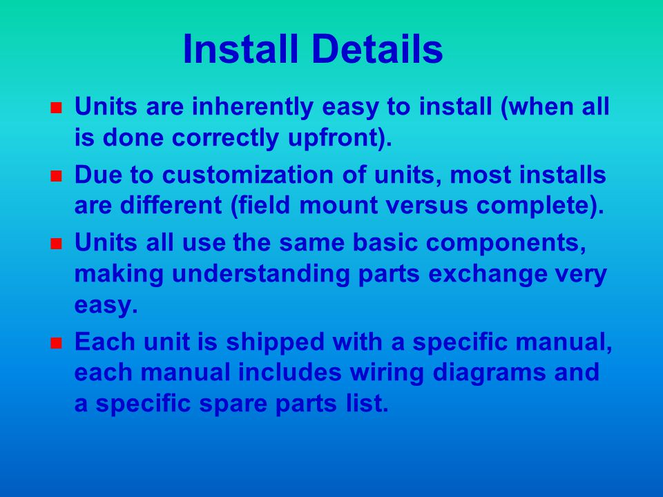 Install Details Units are inherently easy to install (when all is done correctly upfront).
