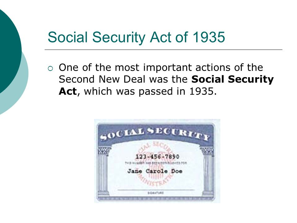 Social Security Act of 1935 One of the most important actions of the Second New Deal was the Social Security Act, which was passed in 1935.