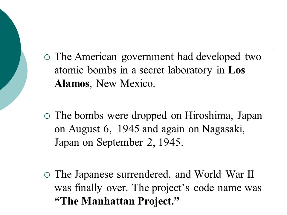 The American government had developed two atomic bombs in a secret laboratory in Los Alamos, New Mexico.