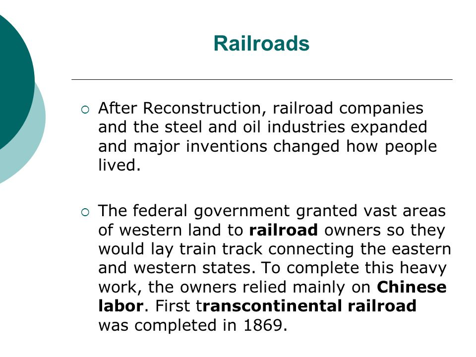 Railroads After Reconstruction, railroad companies and the steel and oil industries expanded and major inventions changed how people lived.