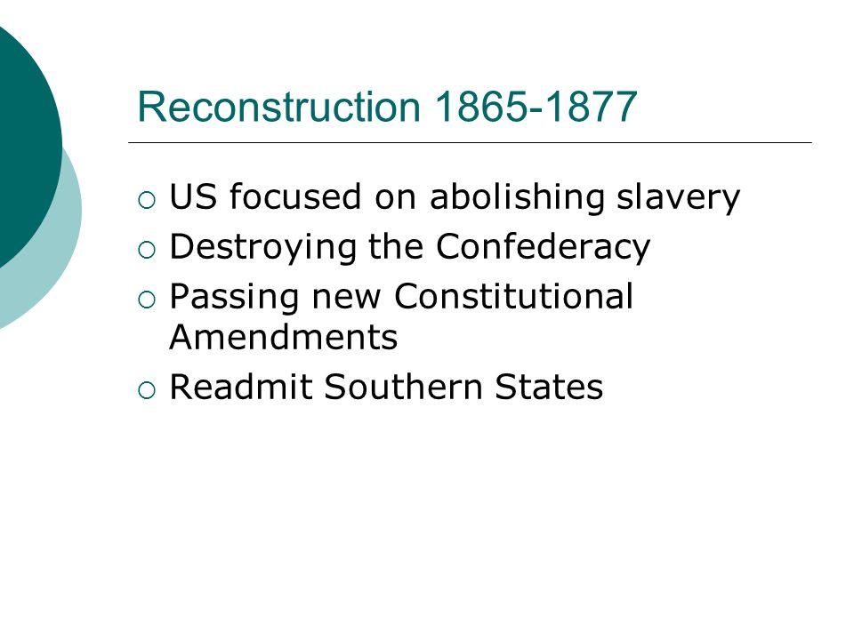 Reconstruction 1865-1877 US focused on abolishing slavery