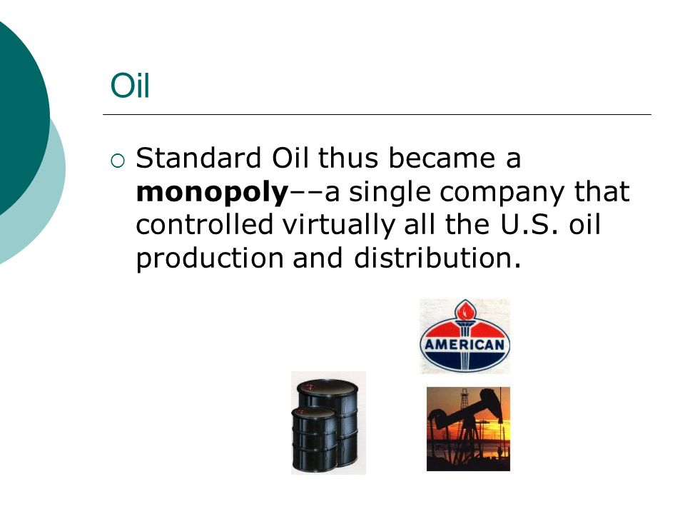 Oil Standard Oil thus became a monopoly––a single company that controlled virtually all the U.S.