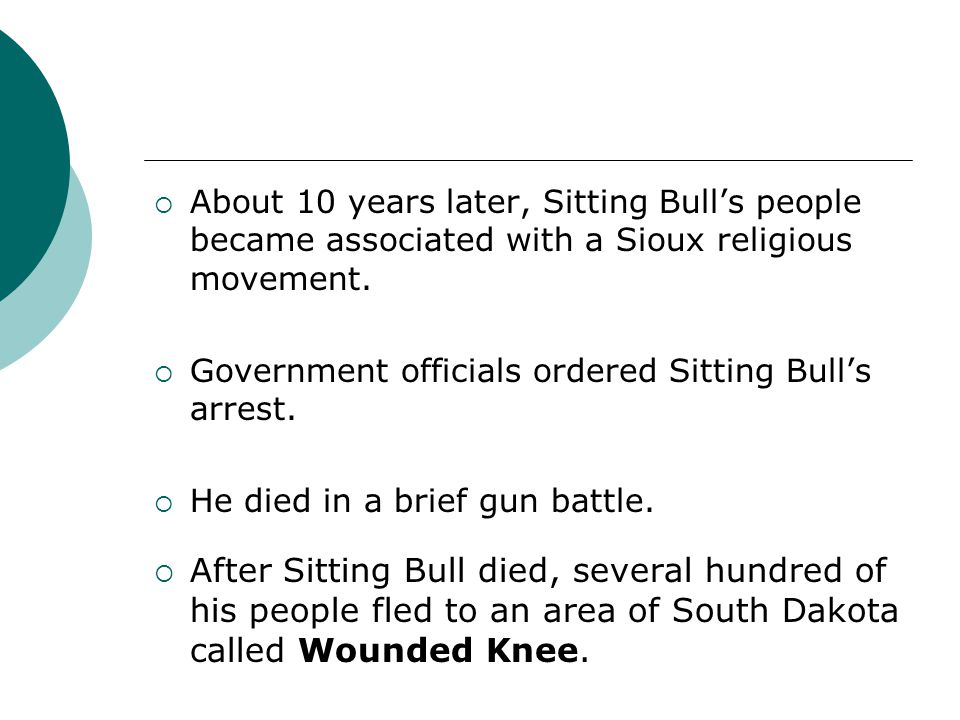 About 10 years later, Sitting Bull's people became associated with a Sioux religious movement.