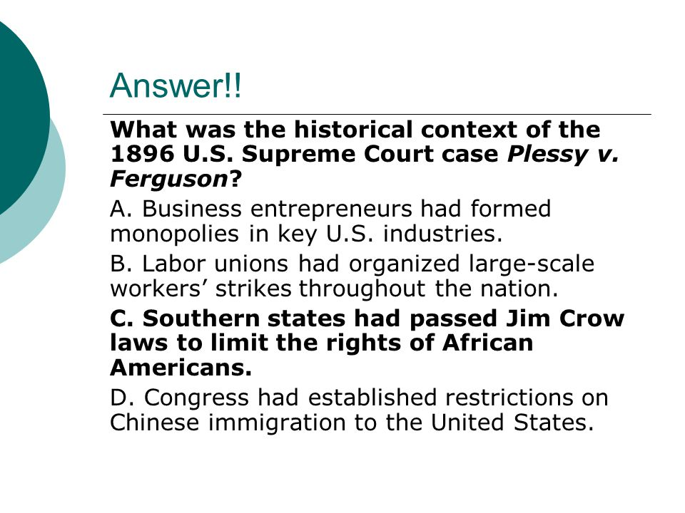 Answer!! What was the historical context of the 1896 U.S. Supreme Court case Plessy v. Ferguson