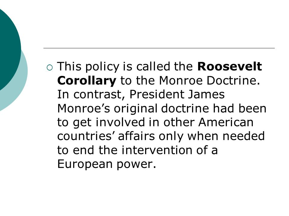 This policy is called the Roosevelt Corollary to the Monroe Doctrine