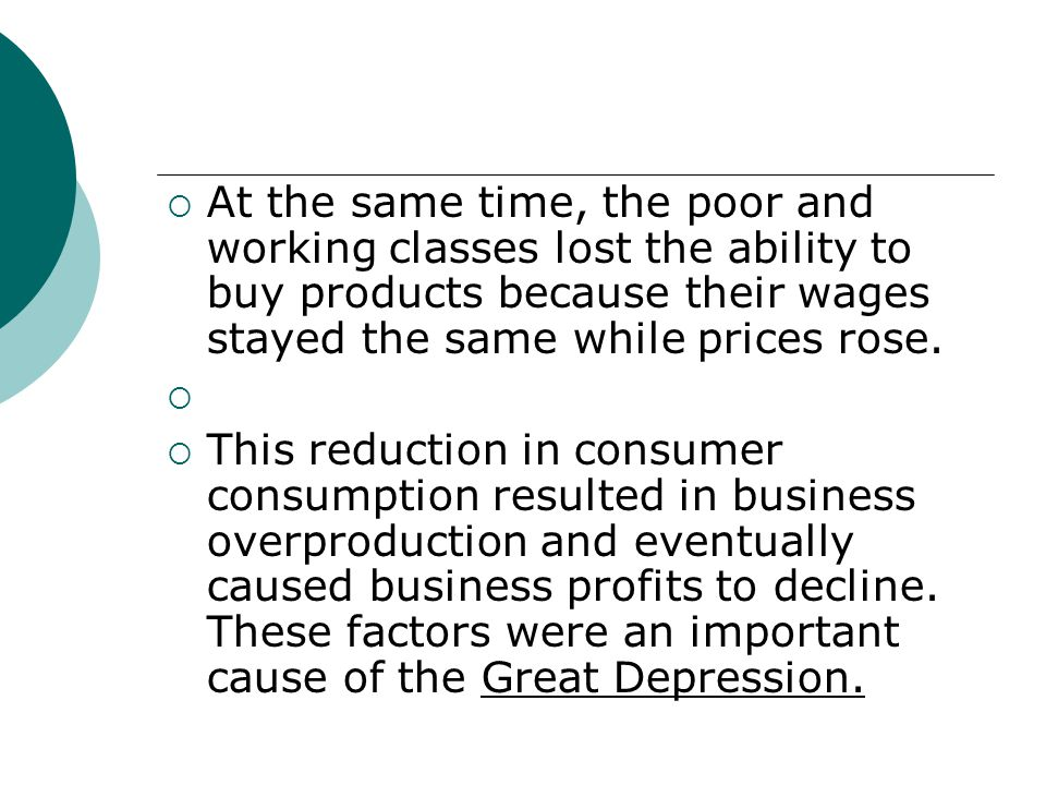 At the same time, the poor and working classes lost the ability to buy products because their wages stayed the same while prices rose.