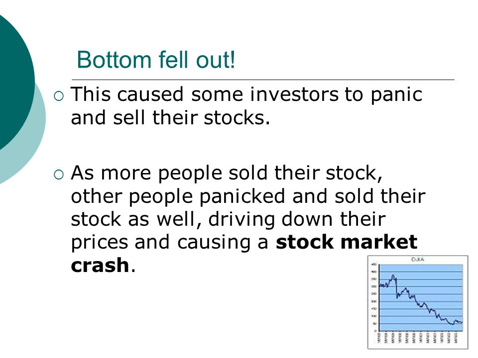 Bottom fell out! This caused some investors to panic and sell their stocks.