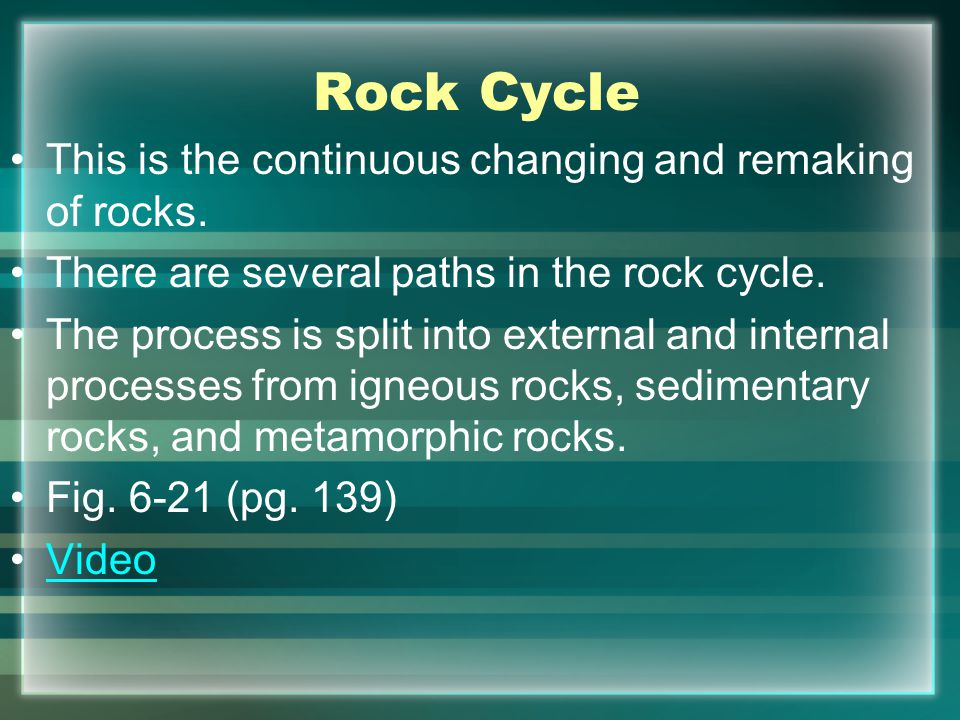 Rock Cycle This is the continuous changing and remaking of rocks.