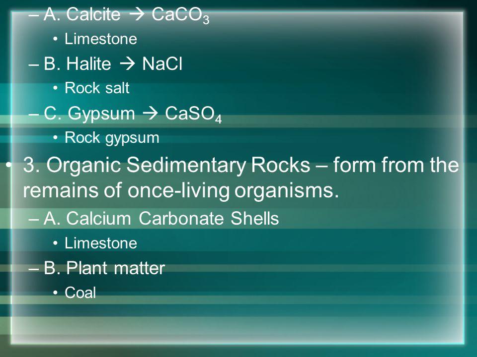 A. Calcite  CaCO3 Limestone. B. Halite  NaCl. Rock salt. C. Gypsum  CaSO4. Rock gypsum.