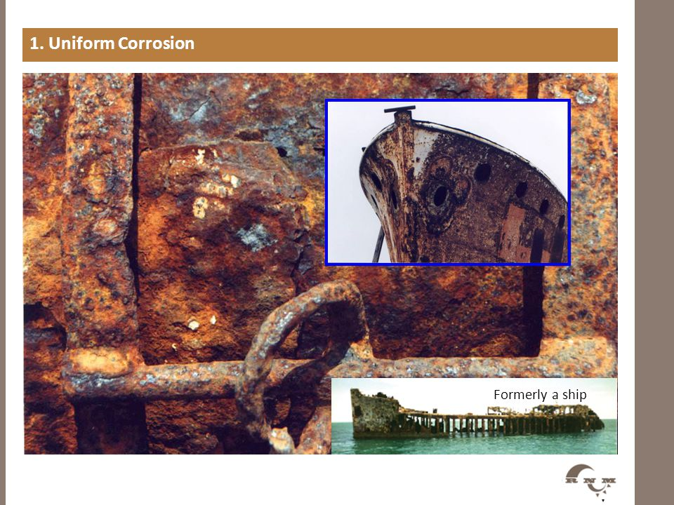 1. Uniform Corrosion Formerly a ship