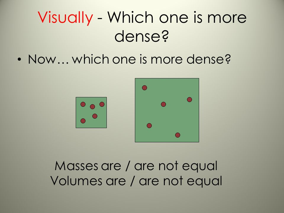 Visually - Which one is more dense