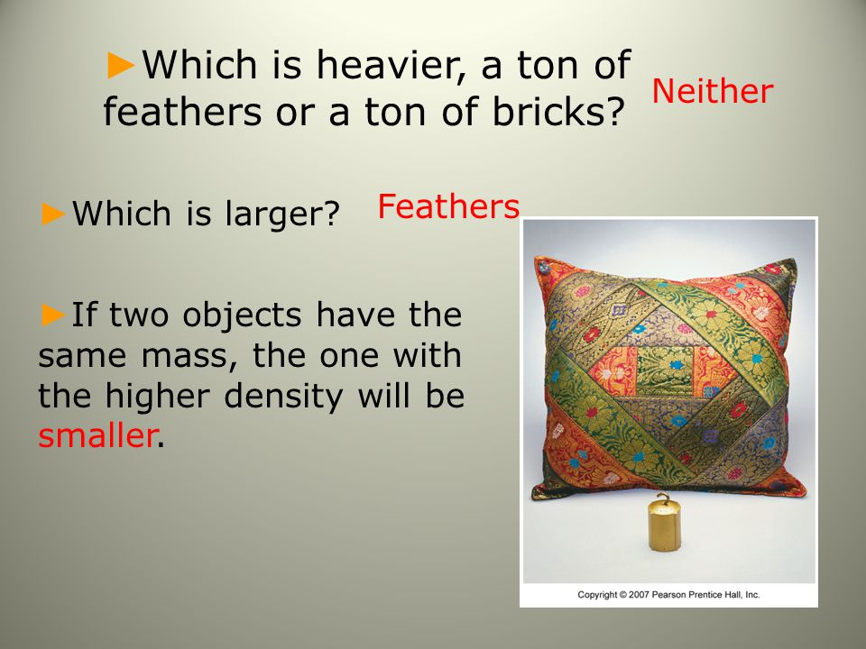 Which is heavier, a ton of feathers or a ton of bricks
