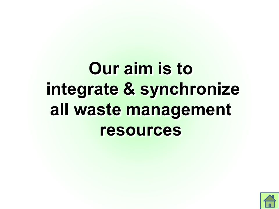 Our aim is to integrate & synchronize all waste management resources