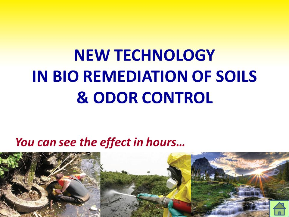 NEW TECHNOLOGY IN BIO REMEDIATION OF SOILS & ODOR CONTROL