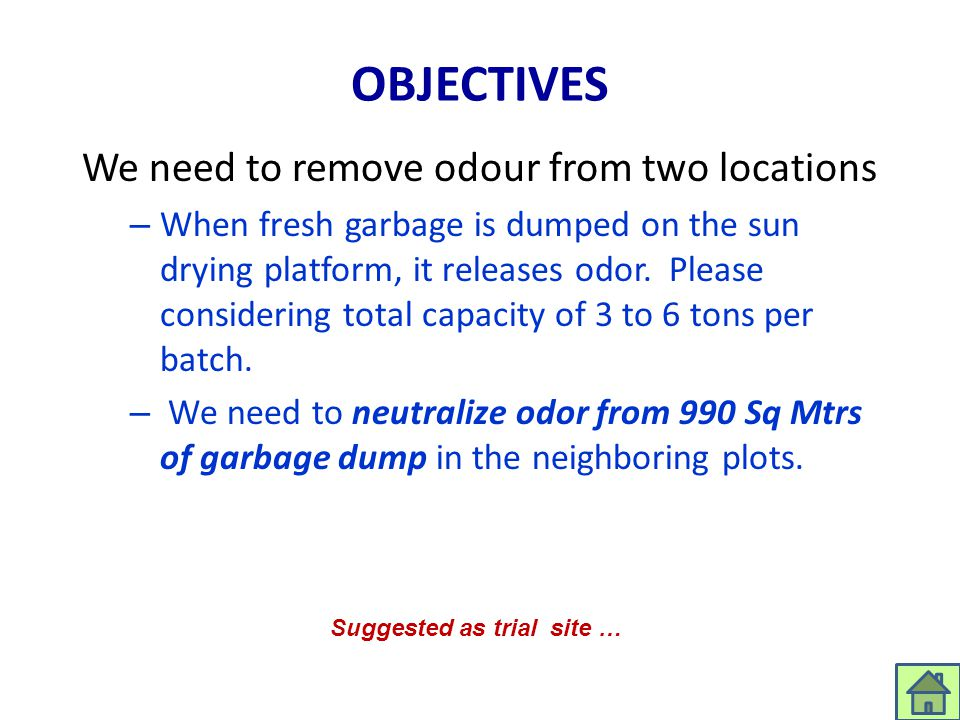 OBJECTIVES We need to remove odour from two locations