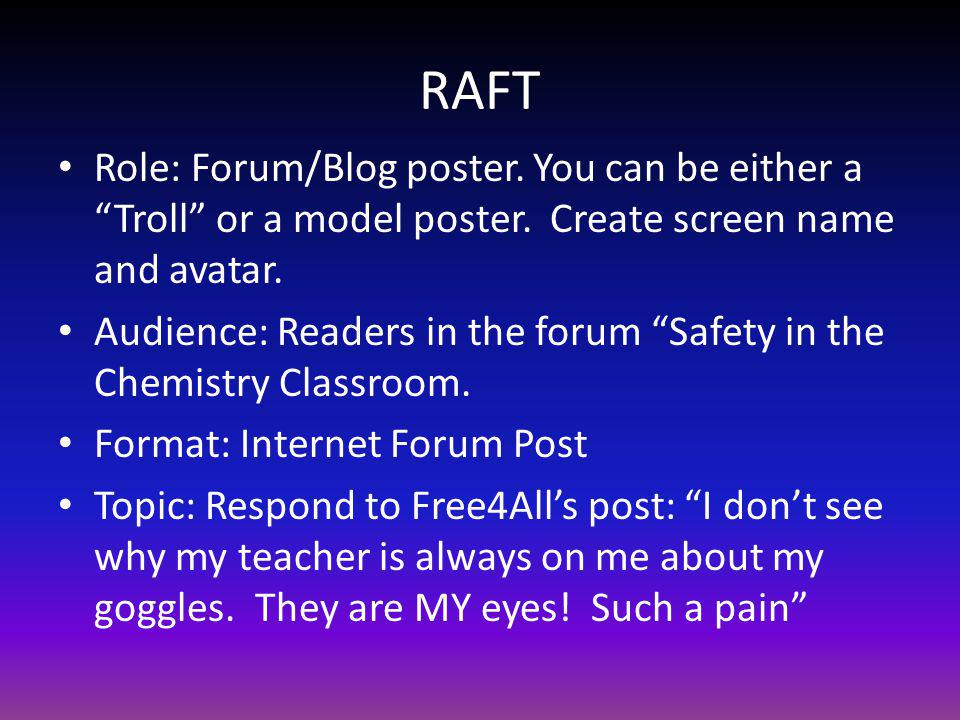 RAFT Role: Forum/Blog poster. You can be either a Troll or a model poster. Create screen name and avatar.