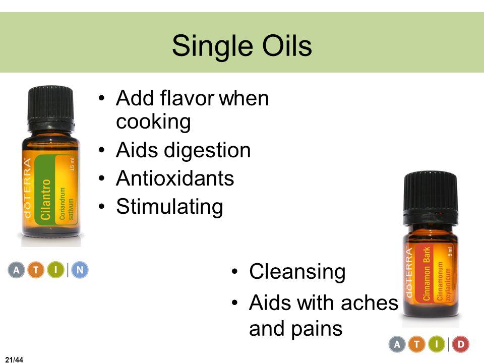 Single Oils Add flavor when cooking Aids digestion Antioxidants