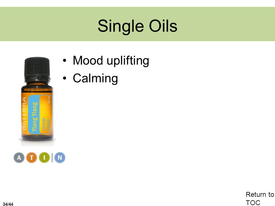 Single Oils Mood uplifting Calming Return to TOC 34/44